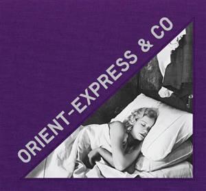 Orient-Express & Co : archives photographiques inédites d'un train mythique = Unseen photographic archives of a mythical train