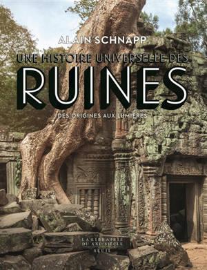 Une histoire universelle des ruines : des origines aux Lumières