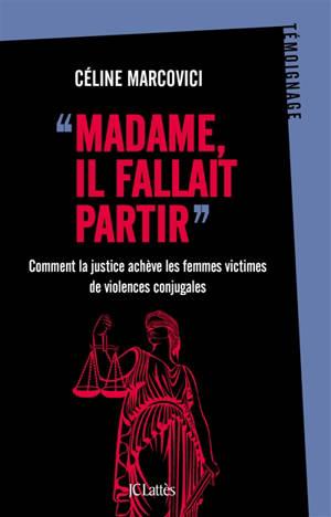 Madame, il fallait partir : comment la justice achève les femmes victimes de violences conjugales