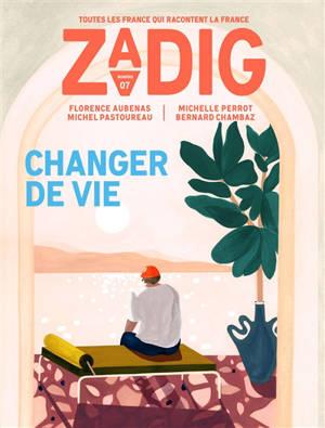 Zadig : toutes les France qui racontent la France. n° 7, Changer de vie
