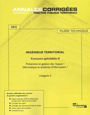 Ingénieur territorial 2021 : concours spécialités. Volume 2, Prévention et gestion des risques, informatique et systèmes d'information : catégorie A