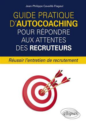Guide pratique d'autocoaching pour répondre aux attentes des recruteurs : réussir l'entretien de recrutement