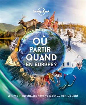 Où partir quand en Europe ? : le livre indispensable pour voyager au bon moment