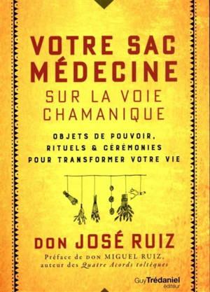 Votre sac médecine sur la voie chamanique : objets de pouvoir, rituels & cérémonies pour transformer votre vie