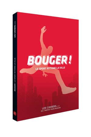 Les cahiers de l'IAURIF. n° 177, Bouger ! : le sport rythme la ville
