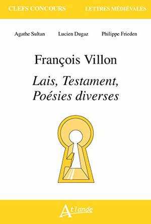 François Villon : Lais, Testament, poésies diverses
