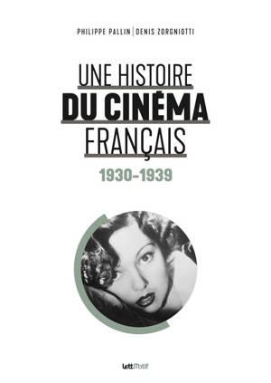 Une histoire du cinéma français. Volume 1, 1930-1939
