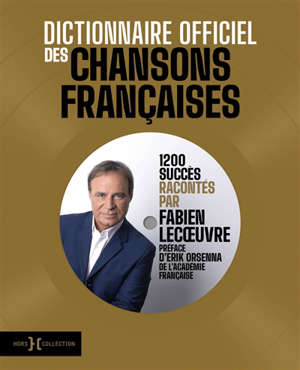Dictionnaire officiel des chansons françaises : 1.200 succès racontés par Fabien Lecoeuvre