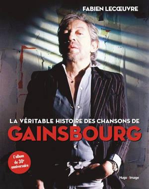 La véritable histoire des chansons de Gainsbourg : l'album du 30e anniversaire