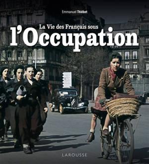 La vie des Français sous l'Occupation