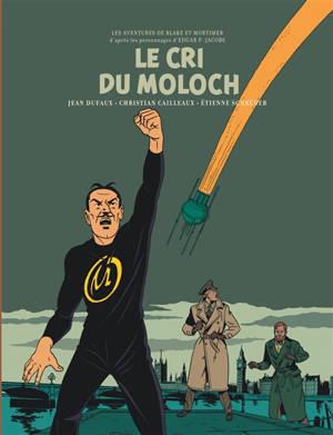 Les aventures de Blake et Mortimer : d'après les personnages d'Edgar P. Jacobs. Volume 27, Le cri du Moloch