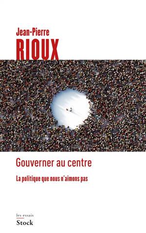 Gouverner au centre : la politique que nous n'aimons pas