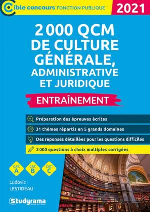 2.000 QCM de culture générale, administrative et juridique 2021 : entraînement, cat. A, cat. B, cat. C
