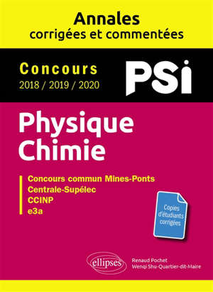 Physique chimie PSI : annales corrigées et commentées, concours 2018, 2019, 2020 : concours commun Mines-Ponts, Centrale-Supélec, CCINP, e3a