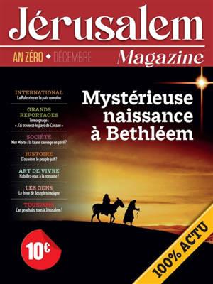 Jérusalem magazine : décembre, an zéro : mystérieuse naissance à Bethléem