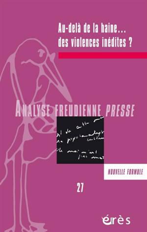Analyse freudienne presse. n° 27, Au-delà de la haine... des violences inédites ?