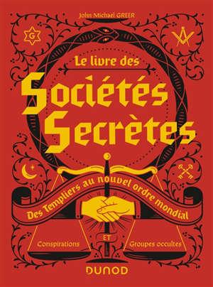 Le livre des sociétés secrètes : des Templiers au nouvel ordre de mondial