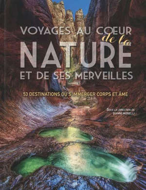 Voyages au coeur de la nature et de ses merveilles : 53 destinations où s'immerger corps et âme