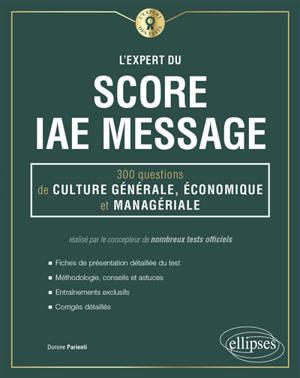 L'expert du Score IAE Message : 300 questions de culture générale, économique et managériale