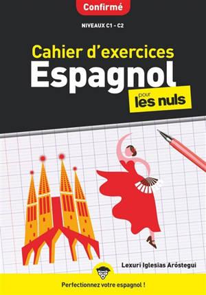 Cahier d'exercices espagnol pour les nuls : confirmé, niveaux C1-C2