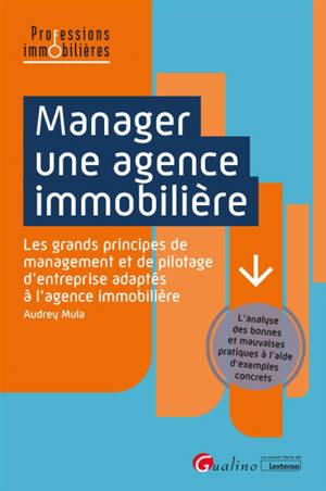 Manager une agence immobilière : les grands principes de management et de pilotage d'entreprise adaptés à l'agence immobilière