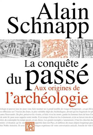 La conquête du passé : aux origines de l'archéologie