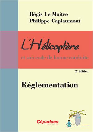L'hélicoptère et son code de bonne conduite. Volume 8, Réglementation