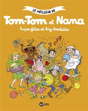 Le meilleur de Tom-Tom et Nana. Volume 4, Super fêtes et big boulettes