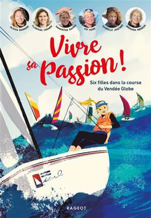 Vivre sa passion ! : six filles dans la course du Vendée Globe