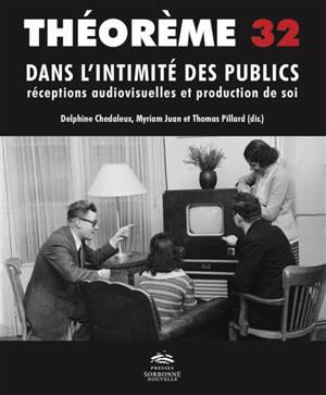 Dans l'intimité des publics : réceptions audiovisuelles et production de soi