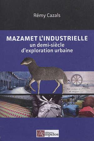 Mazamet l'industrielle : un demi-siècle d'exploration urbaine