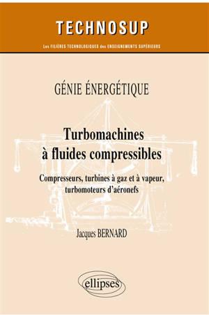 Génie énergétique : turbomachines à fluides compressibles : compresseurs, turbines à gaz et à vapeur, turbomoteurs d'aéronefs