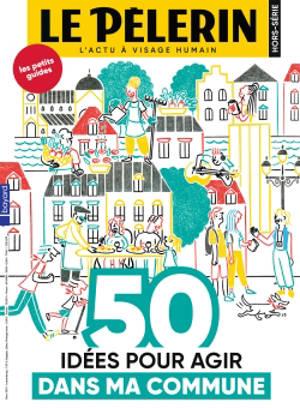 Le Pèlerin, hors-série, 50 idées pour agir dans ma commune