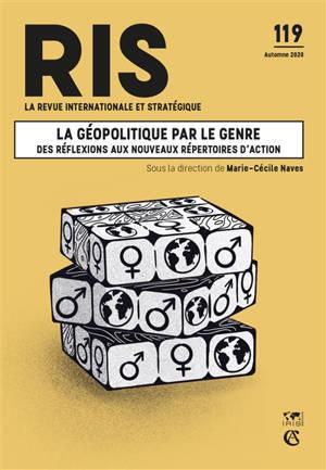Revue internationale et stratégique. n° 119, La géopolitique par le genre : des réflexions aux nouveaux répertoires d'action