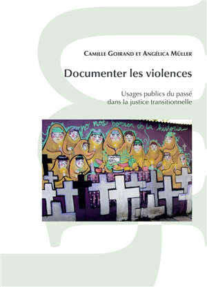 Documenter les violences : usages publics du passé dans la justice transitionnelle