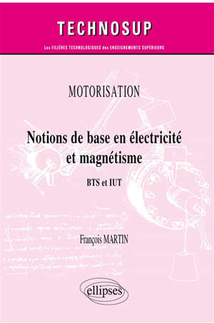 Motorisation : notions de base en électricité et magnétisme : BTS et IUT