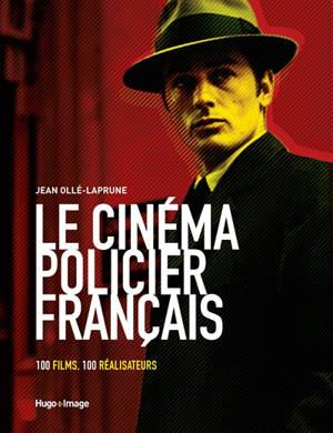 Le cinéma policier français : 100 films, 100 réalisateurs