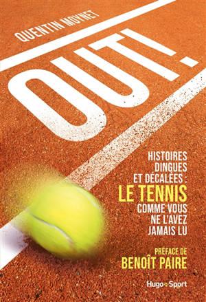 Out ! : histoires dingues et décalées : le tennis comme vous ne l'avez jamais lu