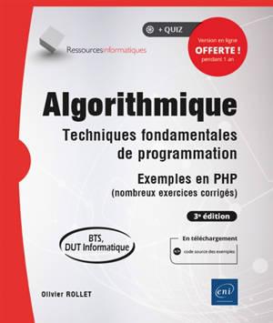 Algorithmique : techniques fondamentales de programmation, exemples en PHP (nombreux exercices corrigés) : BTS, DUT informatique