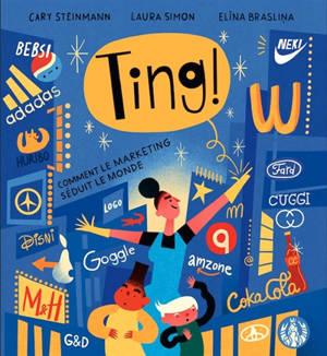 Ting ! : comment le marketing séduit le monde
