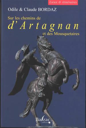 Sur les chemins de d'Artagnan et des mousquetaires : lieux et itinéraires
