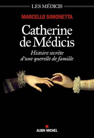 Les Médicis, Catherine de Médicis : histoire secrète d'une querelle de famille
