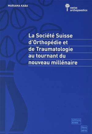 La Société suisse d'orthopédie et de traumatologie Swiss orthopaedics au tournant du nouveau millénaire