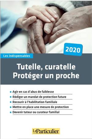 Tutelle, curatelle : protéger un proche : 2020