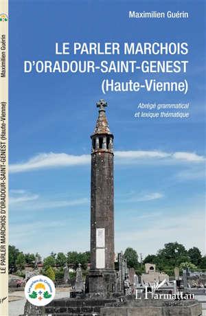Le parler marchois d'Oradour-Saint-Genest (Haute-Vienne) : abrégé grammatical et lexique thématique