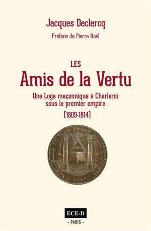 Les amis de la vertu : une loge maçonnique à Charleroi sous le premier Empire (1809-1814)