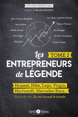 Les entrepreneurs de légende : partis de rien, ils ont changé le monde. Volume 2, Huawei, Nike, Lego, Virgin, Microsoft, Mercedes-Benz...