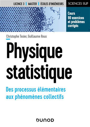 Physique statistique : des processus élémentaires aux phénomènes collectifs : cours, 90 exercices et problèmes corrigés