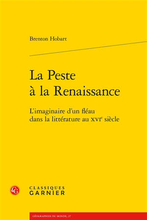 La peste à la Renaissance : l'imaginaire d'un fléau dans la littérature du XVIe siècle