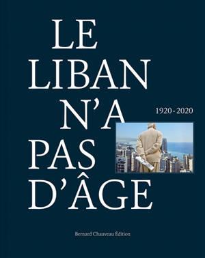 Le Liban n'a pas d'âge : 1920-2020 = An ageless Lebanon